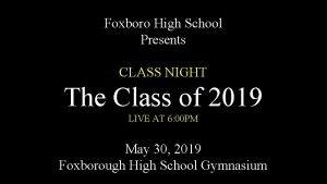 Foxboro High School Presents CLASS NIGHT The Class