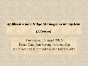 Aplikasi Knowledge Management System Alfresco Pustiknas 15 April