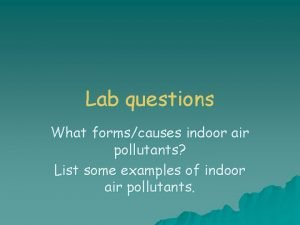 Lab questions What formscauses indoor air pollutants List
