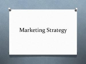 Marketing Strategy What is marketing strategy O The