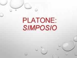 PLATONE SIMPOSIO IL SIMPOSIO DI PLATONE RACCONTA UN