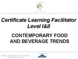 Certificate Learning Facilitator Level III CONTEMPORARY FOOD AND