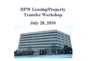 DPW LeasingProperty Transfer Workshop July 28 2010 DPW