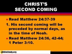CHRISTS SECOND COMING Read Matthew 24 37 39