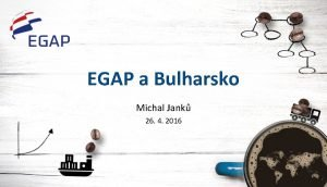 EGAP a Bulharsko Michal Jank 26 4 2016