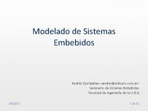 Modelado de Sistemas Embebidos Andrs Djordjalian andresindicart com
