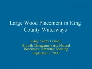 Large Wood Placement in King County Waterways King