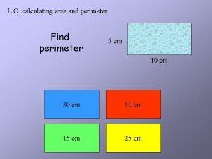 L O calculating area and perimeter Find perimeter