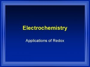 Electrochemistry Applications of Redox Review l Oxidation reduction