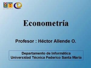 Econometra Profesor Hctor Allende O Departamento de Informtica