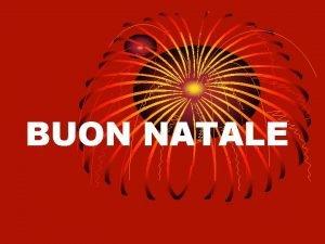 BUON NATALE On the Christmas Eve Italians have