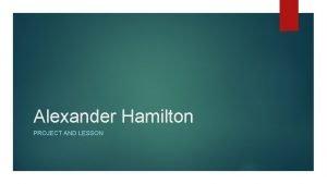 Alexander Hamilton PROJECT AND LESSON Hamilton Project Just