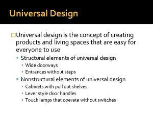 Universal Design Universal design is the concept of