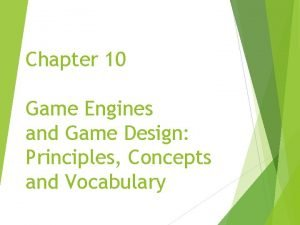 Chapter 10 Game Engines and Game Design Principles