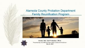 Alameda County Probation Department Family Reunification Program Wendy
