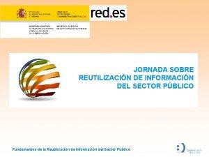 JORNADA SOBRE REUTILIZACIN DE INFORMACIN DEL SECTOR PBLICO