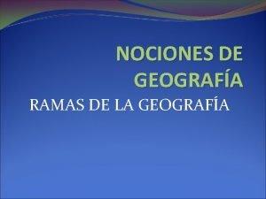 NOCIONES DE GEOGRAFA RAMAS DE LA GEOGRAFA FSICA