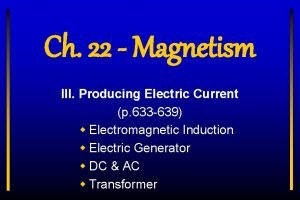 Ch 22 Magnetism III Producing Electric Current p