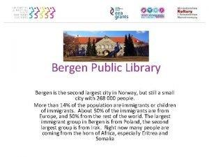 Bergen Public Library Bergen is the second largest