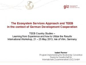 The Ecosystem Services Approach and TEEB in the