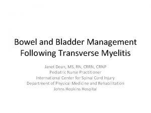 Bowel and Bladder Management Following Transverse Myelitis Janet