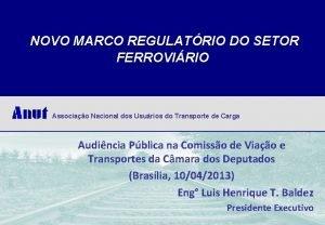 NOVO MARCO REGULATRIO DO SETOR FERROVIRIO Associao Nacional