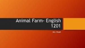 Animal Farm English 1201 Mrs Etsell Animal Farm