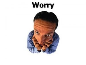 Worry Worry defined 1 to be apprehensive have