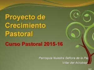Proyecto de Crecimiento Pastoral Curso Pastoral 2015 16