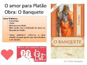 O amor para Plato Obra O Banquete Amor