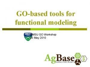 GObased tools for functional modeling NMSU GO Workshop