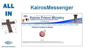 Kairos Messenger Purpose of Kairos Messenger A ministrywide