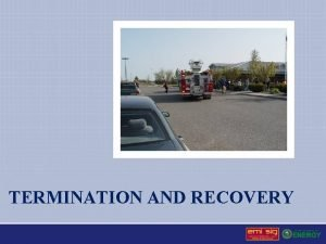 TERMINATION AND RECOVERY Termination of the Emergency Considerations