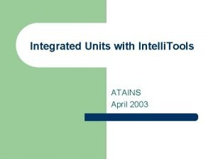 Integrated Units with Intelli Tools ATAINS April 2003