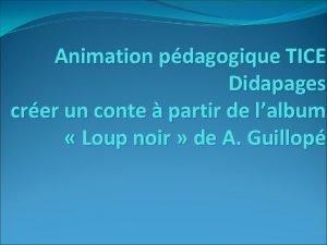 Animation pdagogique TICE Didapages crer un conte partir