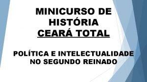 MINICURSO DE HISTRIA CEAR TOTAL POLTICA E INTELECTUALIDADE