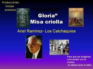 Producciones Gonpe presenta GLORIA Gloria Misa criolla Ariel