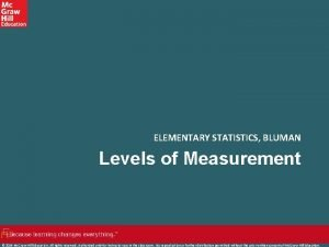 ELEMENTARY STATISTICS BLUMAN Levels of Measurement 2019 Mc