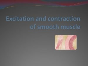 Excitation and contraction of smooth muscle Smooth muscle