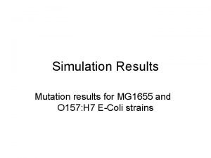 Simulation Results Mutation results for MG 1655 and