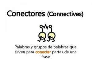Conectores Connectives Palabras y grupos de palabras que