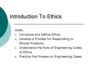 Introduction To Ethics Goals Introduce and Define Ethics