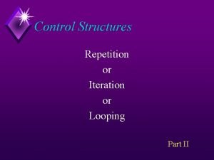 Control Structures Repetition or Iteration or Looping Part