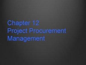 Chapter 12 Project Procurement Management Project Procurement Management