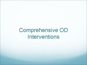 Comprehensive OD Interventions OD Interventions OD interventions are