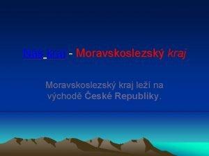 N kraj Moravskoslezsk kraj le na vchod esk