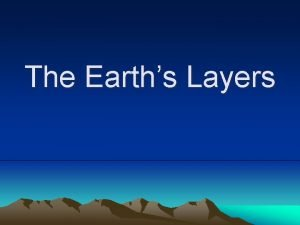 The Earths Layers Crust The crust is the