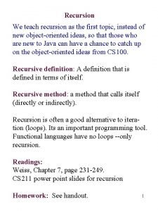 Recursion We teach recursion as the first topic