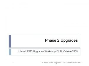 Phase 2 Upgrades J Nash CMS Upgrades Workshop