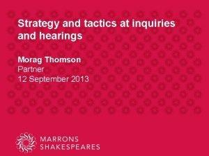 Strategy and tactics at inquiries and hearings Morag
